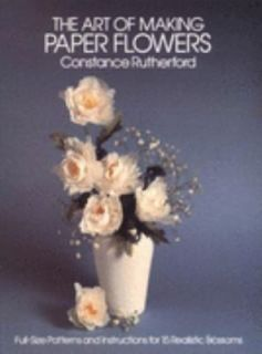 The Art of Making Paper Flowers Full Size Patterns and Instructions
