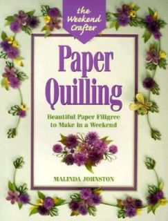 Paper Quilling Beautiful Paper Filigree to Make in a Weekend by