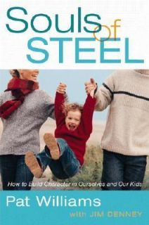 Souls of Steel How to Build Character in Ourselves and Our Kids by Pat