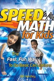 Speed Math for Kids The Fast, Fun Way to Do Basic Calculations by Bill