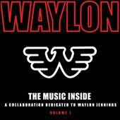 The Music Inside A Collaboration Dedicated to Waylon Jennings, Vol. 1