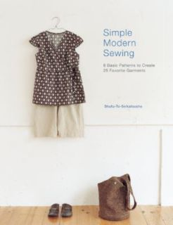 Simple Modern Sewing 8 Basic Patterns to Create 25 Favorite Garments