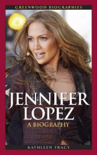 Jennifer Lopez A Biography (Greenwood Biographies) By Kathleen A