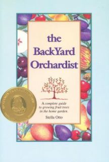 The Backyard Orchardist A Complete Guide to Growing Fruit Trees in the