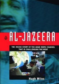 Al Jazeera The Inside Story of the Arab News Channel That Is