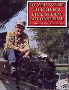 SO YOU WANT TO BUILD A LIVE STEAM LOCOMOTIVE BY NELSON