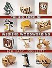 The Big Book of Weekend Woodworking  150 Easy Projects by Joyce C