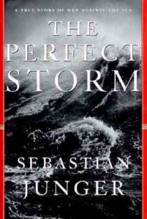 The Perfect Storm A True Story of Men Against the Sea by Sebastian