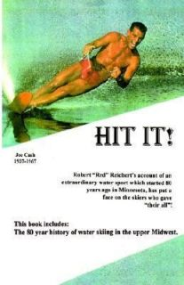 Hit It The 80 Year History of Water Skiing in the Upper Midwest by