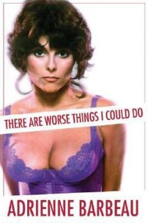 Are Worse Things I Could Do by Adrienne Barbeau 2006, Hardcover