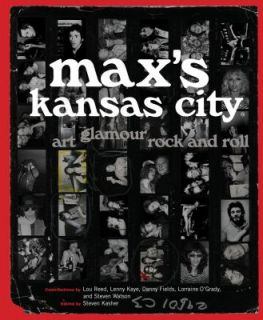 Maxs Kansas City Art, Glamour, Rock and Roll by Steven Kasher 2010