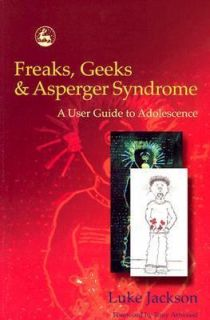Freaks, Geeks and Asperger Syndrome A User Guide to Adolescence by