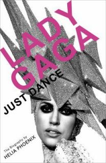 Lady Gaga Just Dance The Biography by Helia Phoenix