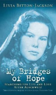 My Bridges of Hope Searching for Life and Love after Auschwitz by