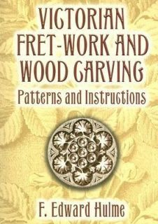 Victorian Fret Work and Wood Carving Patterns and Instructions by F
