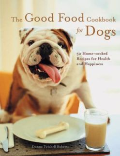 Good Food Cookbook for Dogs 50 Home Cooked Recipes for the Health and