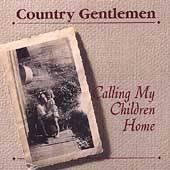 Calling My Children Home by Country Gentlemen The CD, Mar 2000, Rebel