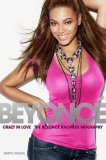 Crazy In Love: The Beyonce Knowles Biography: Easlea, Daryl