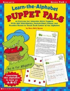 Learn the Alphabet Puppet Pals 26 Patterns for Adorable Srick Puppets with ABC Mini Stories, Pocket Chart Poems, and Practice Sheets to Teach Each Letter of the Alphabet by Mary Beth Spann 2003, Paperback