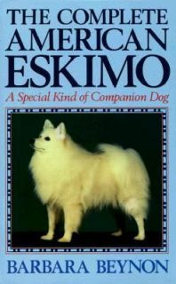 The Complete American Eskimo A Special Kind of Companion Dog by