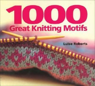 1000 Great Knitting Motifs by Luise Roberts 2004, Paperback