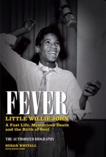 Fever Little Willie Johns Fast Life, Mysterious Death and the Birth