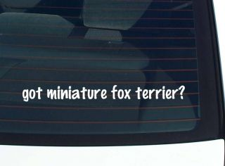 got miniature fox terrier? DOG BREED DOGS FUNNY DECAL STICKER VINYL
