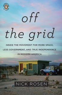 Off the Grid Inside the Movement for More Space, Less Government, and