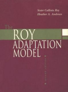 The Roy Adaptation Model by Sister Callista Roy and Heather A. Andrews