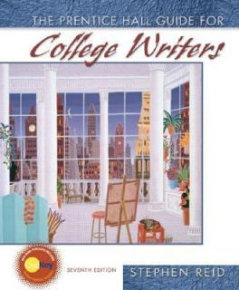 Prentice Hall Guide for College Writers by Stephen P. Reid 2005