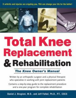 Total Knee Replacement and Rehabilitation The Knee Owners Manual by