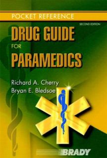 Drug Guide for Paramedics by Bryan E. Bledsoe and Richard A. Cherry