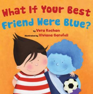 What If Your Best Friend Were Blue by Vera Kochan 2011, Hardcover