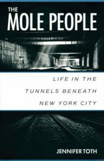 The Mole People Life in the Tunnels Beneath New York City by Jennifer