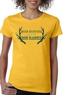 DEER HUNTERS GET ALL THE BIG RACKS ..Adult Ladies T shirt. Funny