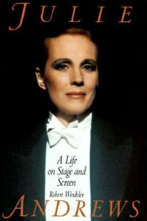Julie Andrews A Life on Stage and Screen by Robert Windeler 1997