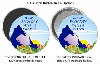 Begin Each Day Button Magnet Pinback Badge Religious 01