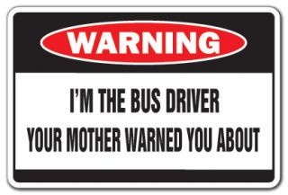 The Bus Driver Warning Sign Mother Funny School Transit Gag Gift
