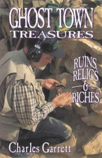 Ghost Town Treasures Ruins Relics and Riches by Charles Garrett 1995