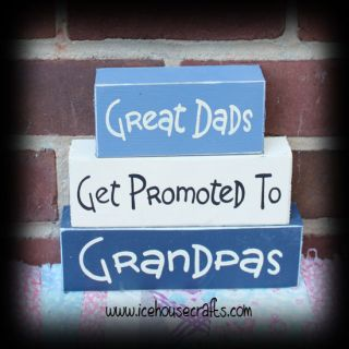 Great Dads Get Promoted to Grandpas Wood Block Sign