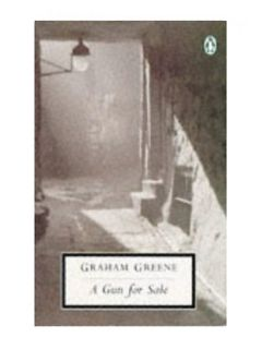 Gun for Sale An Entertainment Pen Graham Greene