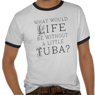 Funny Tuba Music Quote T shirt