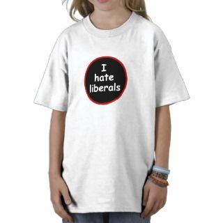 Hate Liberals T Shirts