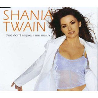 That Dont Impress ME Much Number 1: Shania Twain: Music