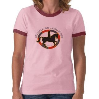 Dressage the Ultimate Ride Ringer T Shirt