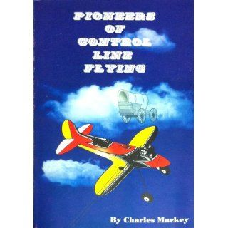 Pioneers of Control Line Flying Charles Mackey Books
