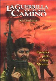 La guerrilla fue mi camino Epitafio para Cesar Montes (Coleccion