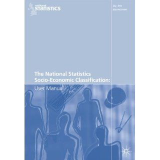The National Statistics Socio Economic Classification: User Guide