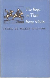 The Boys on Their Bony Mules: Poems by Miller Williams: Miller
