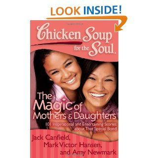Chicken Soup for the Soul The Magic of Mothers & Daughters 101